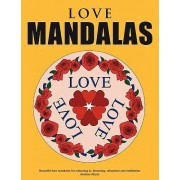 Love Mandalas - Beautiful Love Mandalas for Colouring In, Dreaming, Relaxation and Meditation by Andrew Abato