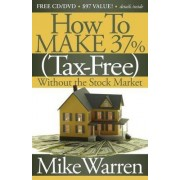How To Make 37% Tax Free Without the Stock Market by Mike Warren