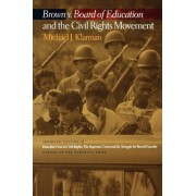 Brown v. Board of Education and the Civil Rights Movement by Michael J. Klarman