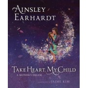 Take Heart, My Child by Ainsley Earhardt