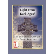 Light from Dark Ages? An Evangelical Critique of Celtic Spirituality by Marian Raikes