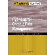 Hypnosis for Chronic Pain Management by Mark P. Jensen