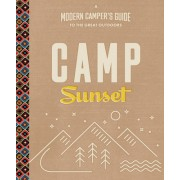 Camp Sunset: A Modern Camper's Guide to the Great Outdoors