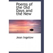Poems of the Old Days and the New by Jean Ingelow