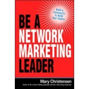 Be a Network Marketing Leader: Build a Community to Build Your Empire by Christensen