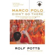 Marco Polo Didn't Go There by Rolf Potts