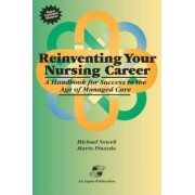 Reinventing Your Nursing Career: a Handbook for Success in the Age of Managed Care by Michael Newell