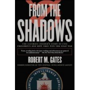 From the Shadows: Ultimate Insider's Story of Five Presidents & How They Won the Cold War by Robert M. Gates