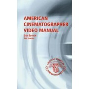 American Cinematographer Video Manual by Michael Grotticelli