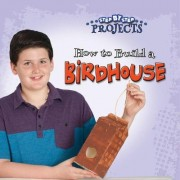 How to Build a Bird House by Colleen Hord