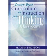 Concept-Based Curriculum and Instruction for the Thinking Classroom by H. Lynn Erickson