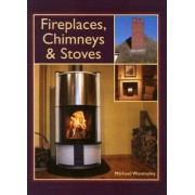 Fireplaces, Chimneys and Stoves by Michael Waumsley