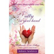 Putty in Your Hand: How to Understand, Attract & Keep Your Man - Intimate Love Letters from a Man's Open Heart