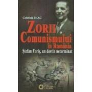 Zorii comunismului in Romania. Stefan Foris un destin neterminat - Cristina Diac