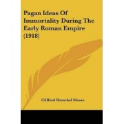 Pagan Ideas of Immortality During the Early Roman Empire (1918) by Clifford Herschel Moore