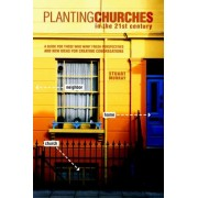 Planting Churches in the 21st Century: A Guide for Those Who Want Fresh Perspectives and New Ideas for Creating Congregations