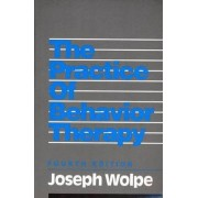 The Practice of Behavior Therapy by Joseph Wolpe