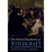 The Oxford Handbook of Witchcraft in Early Modern Europe and Colonial America by Brian P. Levack