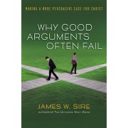 Why Good Arguments Often Fail by James W Sire