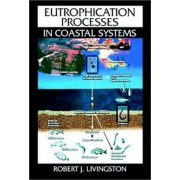 Eutrophication Processes in Coastal Systems by Robert J. Livingston