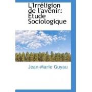 L'Irreligion de L'Avenir by Jean-Marie Guyau