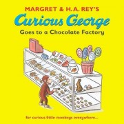 Curious George Goes to a Chocolate Factory by Margret Rey