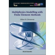 Multiphysics Modeling with Finite Element Methods by William B. J. Zimmerman