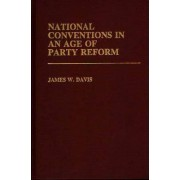 National Conventions in an Age of Party Reform by James W. Davis