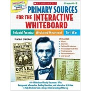 Primary Sources for the Interactive Whiteboard: Colonial America, Westward Movement, Civil War by Karen Baicker