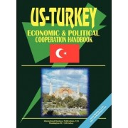 Us-Turkey Economci and Political Relations Handbook by USA International Business Publications