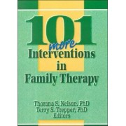 101 More Interventions in Family Therapy by Thorana Strever Nelson