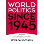World Politics since 1945 by Peter Calvocoressi