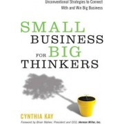 Small Business for Big Thinkers by Cynthia Kay