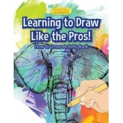 Learning to Draw Like the Pros! How to Draw Activity Book by Smarter Activity Books For Kids