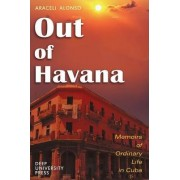 Out of Havana - Memoirs of Ordinary Life in Cuba by Araceli Alonso