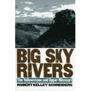 Big Sky Rivers by Robert Kelley Schneiders