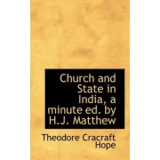 Church and State in India, a Minute Ed. by H.J. Matthew by Theodore C Hope
