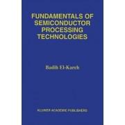 Fundamentals of Semiconductor Processing Technology by Badih El-Kareh