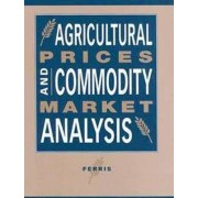 Agricultural Prices and Commodity Market Analysis by John N. Ferris