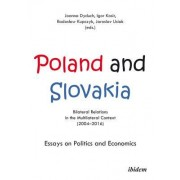 Poland and Slovakia: Bilateral Relations in a Multilateral Context (2004-2016): Essays on Politics and Economics