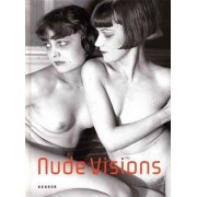 Nude Visions: 160 Years of Nude Photography Ulrich Pohlmann