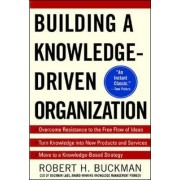 Building a Knowledge-Driven Organization by Robert H. Buckman