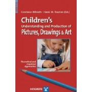 Children's Understanding and Production of Pictures, Drawings, and Art by Constance Milbrath
