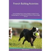 French Bulldog Activities French Bulldog Tricks, Games & Agility. Includes by Adam Lawrence