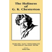 The Holiness of G K Chesterton by William Oddie