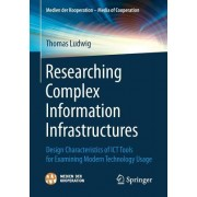 Researching Complex Information Infrastructures: Design Characteristics of Ict Tools for Examining Modern Technology Usage