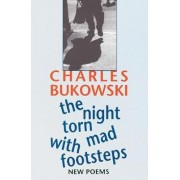 The Night Torn Mad With Footsteps by Charles Bukowski