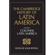 The Cambridge History of Latin America: Colonial Latin America v. 1 by Leslie Bethell