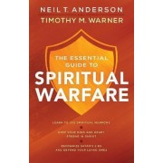 The Essential Guide to Spiritual Warfare by Neil T Anderson