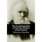 The Autobiography of Charles Darwin (Annotated) by Professor Charles Darwin